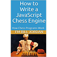 How to Write a JavaScript Chess Engine: How Chess Programs Work (English Edition)