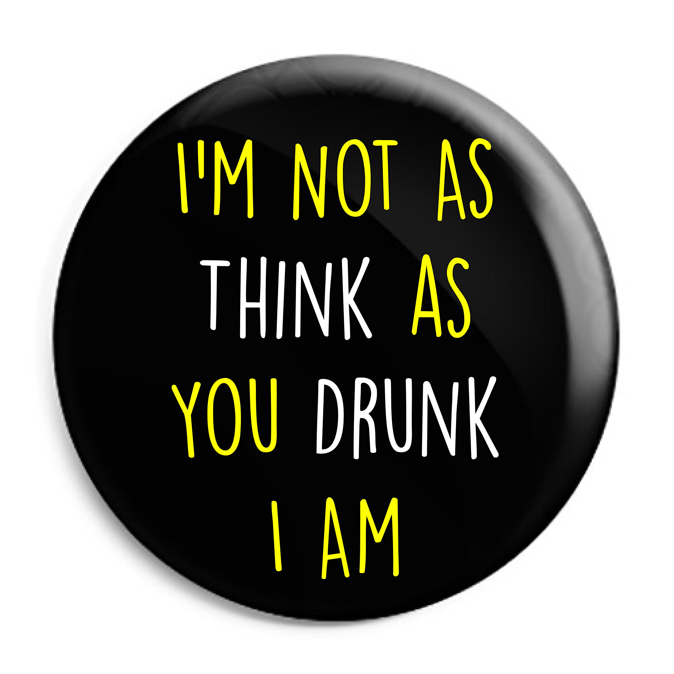 Funky Gifts I'm Not As Think as You Drunk I Am 25mm Button Badge
