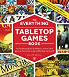 The Everything Tabletop Games Book: From Settlers of Catan to Pandemic, Find Out Which Games to Choose, How to Play, and…