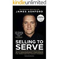 Selling to Serve: Sell Your Accounting & Bookkeeping Services with Unshakeable Confidence for More Than You Thought…