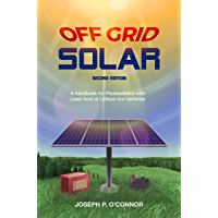 Off Grid Solar: A practical guide to understanding and installing photovoltaic and battery systems