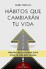 Hábitos que cambiarán tu vida: Algunos pasos simples cada día para crear la vida que deseas Edición Kindle