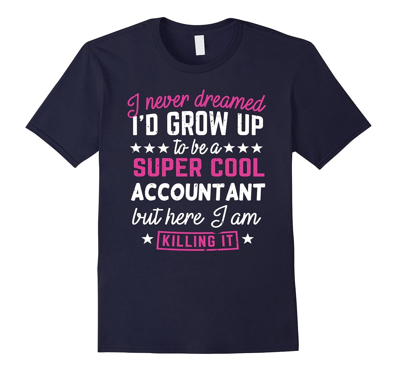 Accountant Shirt I Never Dreamed Funny Account Gift T-Shirt-Vaci