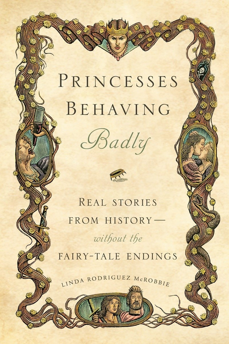Princesses Behaving Badly: Real Stories from History Without the Fairy-Tale Endings: McRobbie, Linda Rodriguez: 8601400989791: Amazon.com: Books