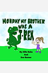 Monday, My Brother Was A T-Rex Kindle Edition