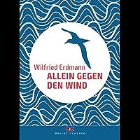 Allein gegen den Wind: Nonstop in 343 Tagen um die Welt