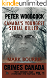 Peter Woodcock: Canada's Youngest Serial Killer (Crimes Canada: True Crimes That Shocked The Nation Book 11) (English Edition)
