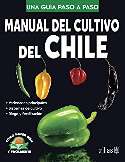 Manual del cultivo del chile/ Cultivation of Hot Pepper Manual: Como Hacer Bien Y