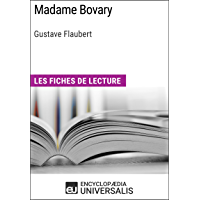 Madame Bovary de Gustave Flaubert: Les Fiches de lecture d'Universalis (French Edition)