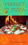 Perfect Pizza: Making and baking outstanding pizzas!