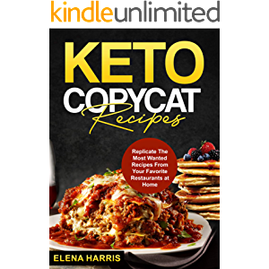 Keto Copycat Recipes: Replicate The Most Wanted Recipes From Your Favorite Restaurants at Home (Copycat Cookbooks On A…