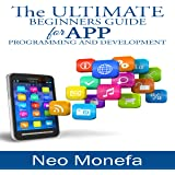 The Ultimate Beginners Guide for App Programming and Development