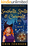 Seashells, Spells & Caramels: A Cozy Witch Mystery