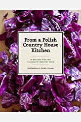 From a Polish Country House Kitchen: 90 Recipes for the Ultimate Comfort Food Kindle Edition