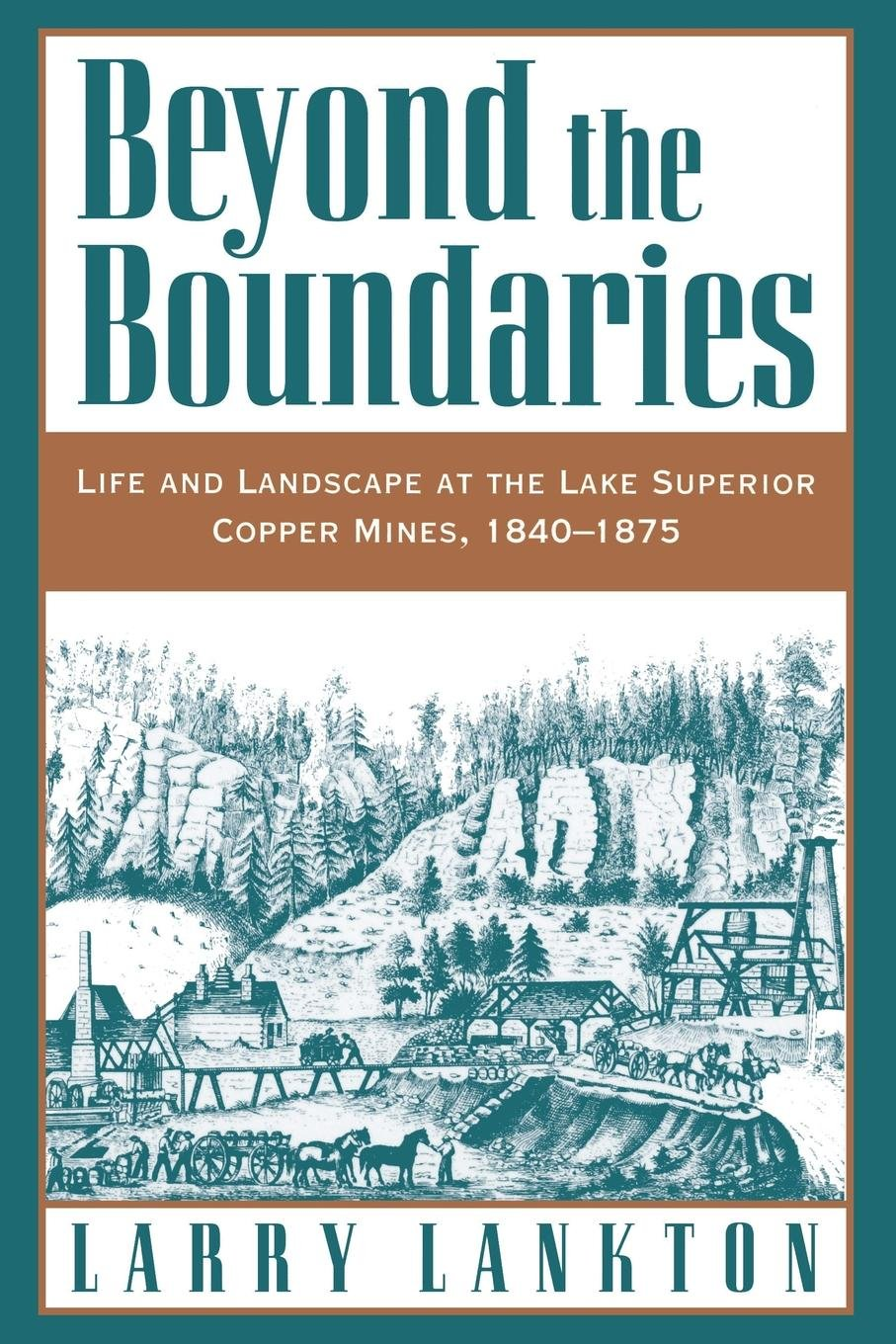 Beyond the Boundaries: Life and Landscape at the Lake Superior Copper Mines, 1840-1875 (Michigan)