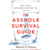 The Asshole Survival Guide: How to Deal with People Who Treat You Like Dirt