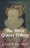 The Three Graces Trilogy Collection: Historical Fiction of the French Renaissance