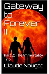 Gateway to Forever II: Part 2: The Immortality Trip Kindle Edition