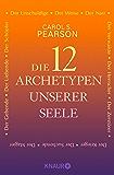 Die 12 Archetypen unserer Seele: Der Schöpfer, Der Herrscher, Der Zerstörer, Der Suchende, Der Krieger, Der Narr, Der Magier, Der Gebende, Der Liebende, Der Verwaiste, Der Unschuldige, Der Weise
