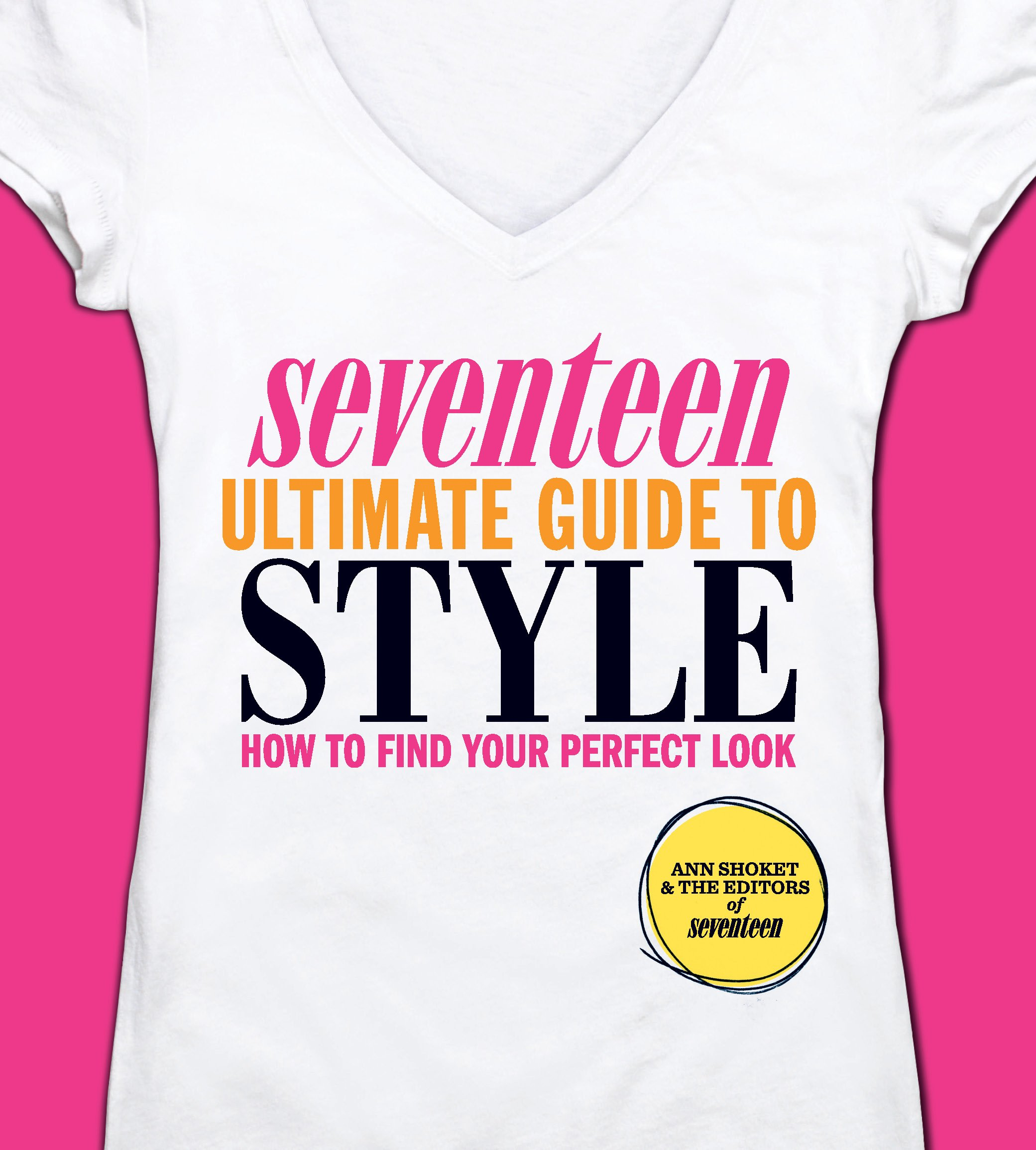 seventeen ultimate guide to style how to find your perfect look rh amazon com Seventeen Ultimate Guide to Guys Seventeen Beauty Book