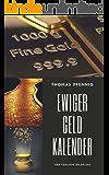 Ewiger Geld-Kalender - täglicher Geldfluss zu mehr Reichtum (ohne Hypnose zum Erfolg): kinderleichte Bedienung (Ewiger Kalender 1)