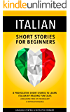 Italian: Short Stories For Beginners - 8 Provocative Short Stories to Learn Italian By Reading Fun Tales - Including Tons of Vocabulary & Detailed Quizzes
