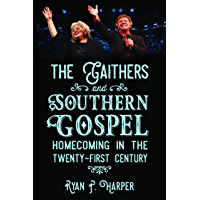 The Gaithers and Southern Gospel: Homecoming in the Twenty-First Century (American Made Music Series) book cover
