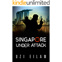 Singapore  Under Attack: A Gripping Military Thriller Full of Action , Mystery &  Suspense (International Espionage Book 1)