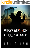 Singapore Under Attack: A Gripping Military Thriller Full of Action , Mystery & Suspense (International Espionage Book 4…