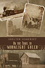 On the Trail to Moonlight Gulch Kindle Edition