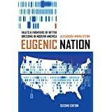 Eugenic Nation: Faults and Frontiers of Better Breeding in Modern America (American Crossroads Book 17)