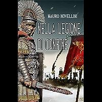 Nella legione di confine: Il romanzo storico dell'antica Roma ai confini dell'Impero (ANUNNAKI - Narrativa Vol. 53) (Italian Edition)