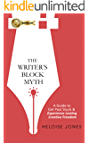 The Writer's Block Myth: A Guide To Get Past Stuck & Experience Lasting Creative Freedom (English Edition)