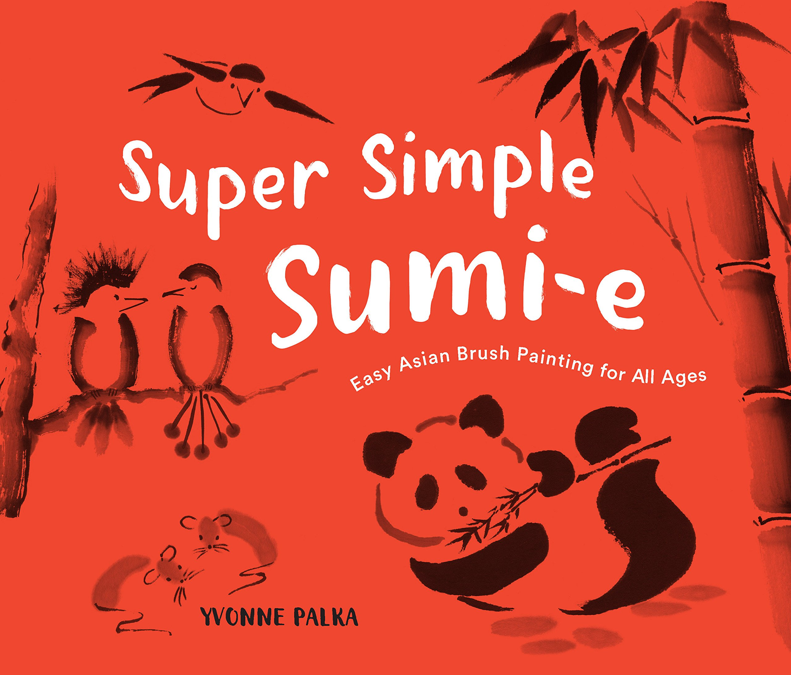 Super Simple Sumi-e: Easy Asian Brush Painting for All Ages: Yvonne Palka:  9781632172044: Amazon.com: Books