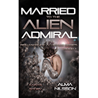 Married to the Alien Admiral: Renascence Alliance Series Book 1 (English Edition)