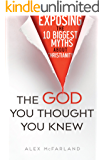 The God You Thought You Knew: Exposing the 10 Biggest Myths About Christianity