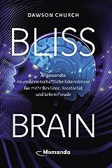 Bliss Brain: Angewandte neurowissenschaftliche Erkenntnisse für mehr Resilienz, Kreativität und Lebensfreude (German Edition) eBook Kindle
