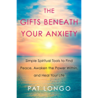 The Gifts Beneath Your Anxiety: Simple Spiritual Tools to Find Peace, Awaken the Power Within, and Heal Your Life (English Edition)