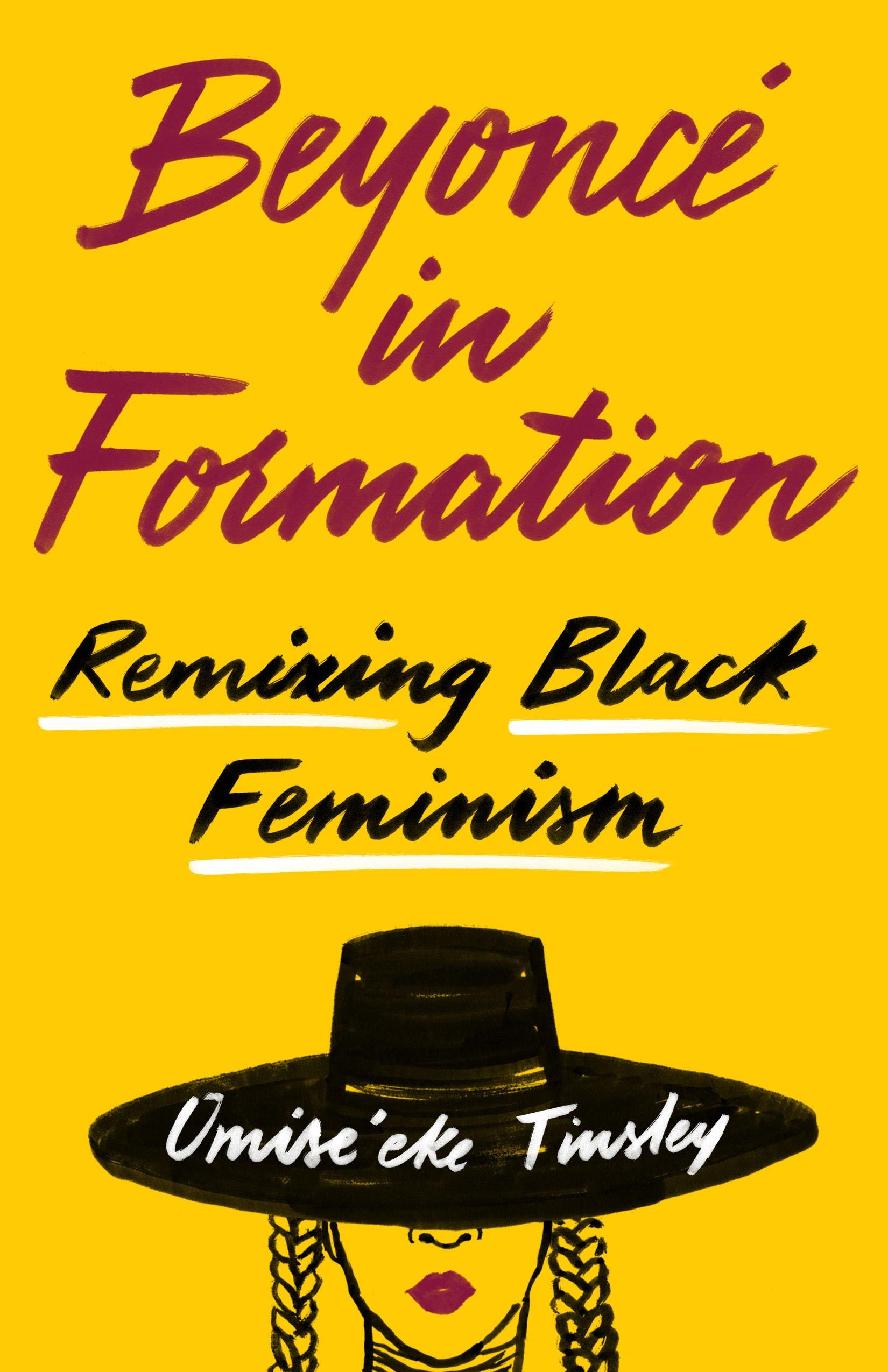 Beyonce In Formation Remixing Black Feminism Omiseeke Natasha Tinsley 9781477318393 Amazon Com Books