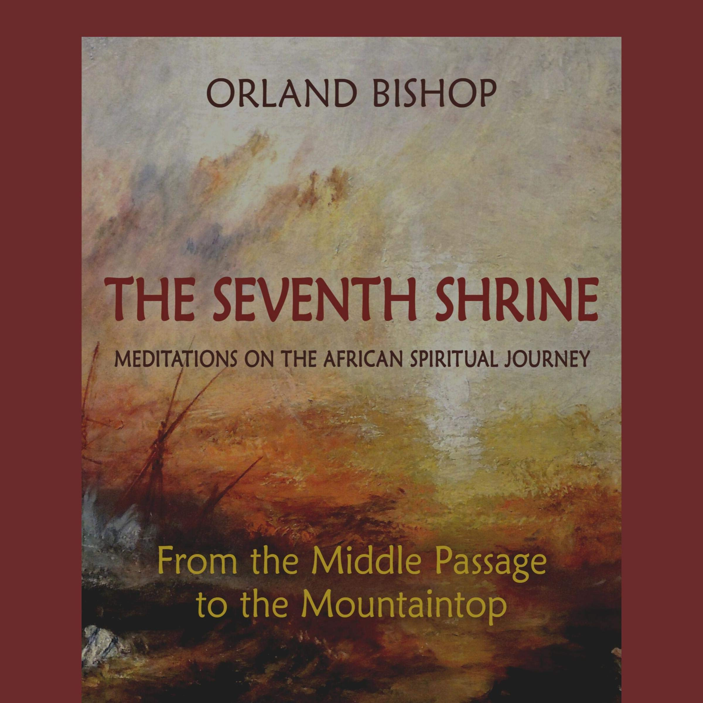 The Seventh Shrine  Meditations On The African Spiritual Journey  From The Middle Passage To The Mountaintop
