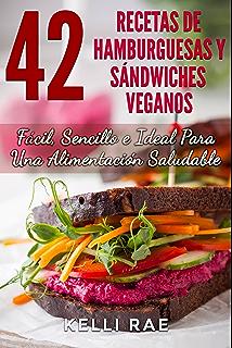 42 Recetas de Hamburguesas y Sándwiches Veganos: Fácil, Sencillo e Ideal…