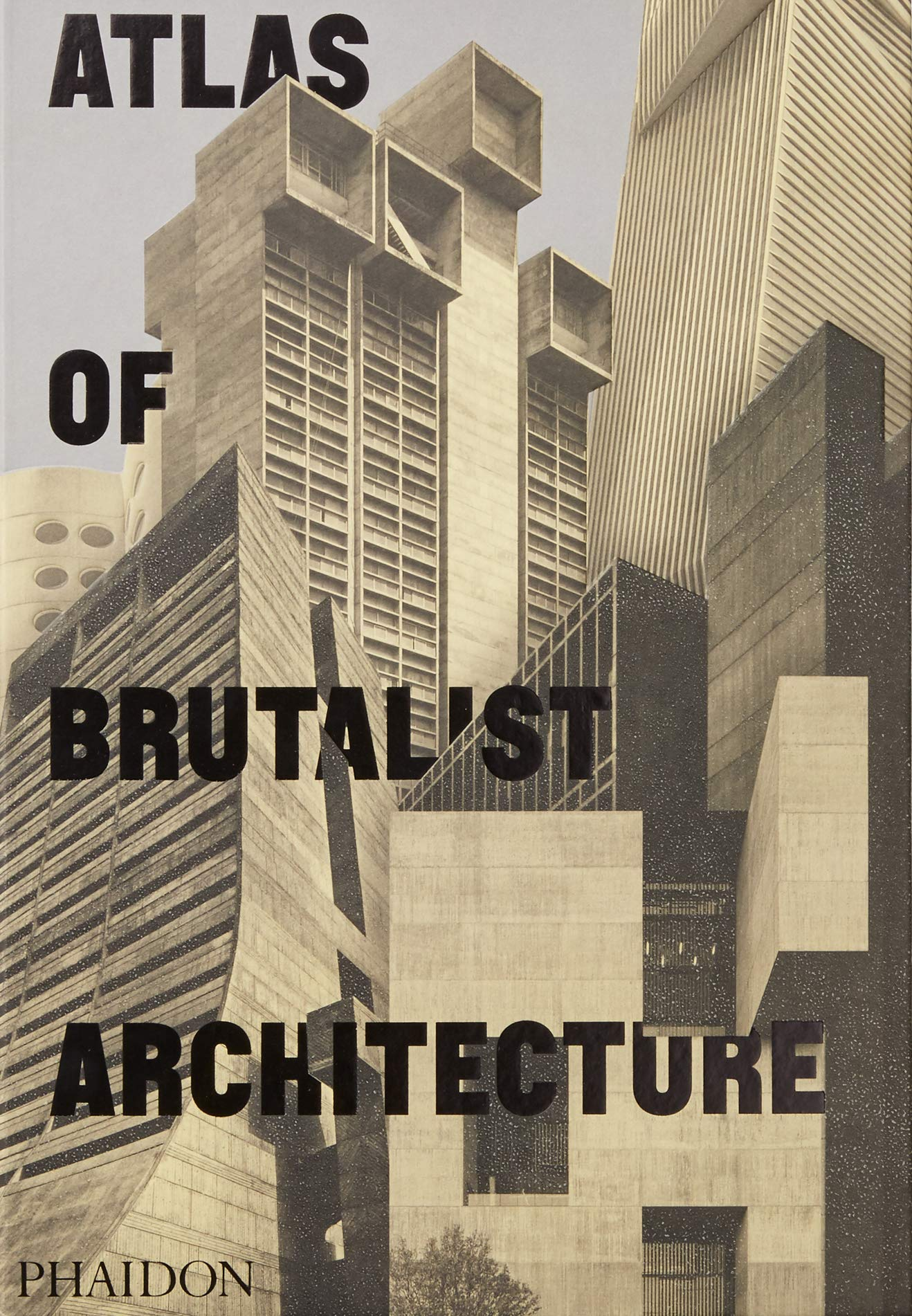 Atlas of Brutalist Architecture: The New York Times Best Art Book of 2018