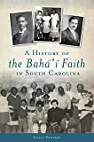 A History of the Bahá'í Faith in South Carolina (American Heritage)