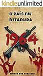 1964: O País em Ditadura