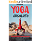YOGA: O seu manual sobre o yoga e o seu poder de  cura e os benefícios para o corpo, saúde e para a mente  alcance a tranquilidade através dos vários tipos de yoga