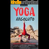 YOGA: O seu manual sobre o yoga e o seu poder de cura e os benefícios para o corpo, saúde e para a mente alcance a…