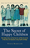 The Secret of Happy Children: Why Children Behave the Way They Do -- and What You Can Do to Help Them to Be Optimistic…