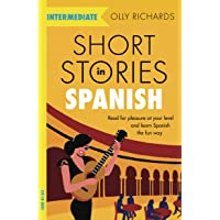 Short Stories in Spanish  for Intermediate Learners: Read for pleasure at your level, expand your vocabulary and learn Spanish the fun way! (Foreign Language Graded Reader Series)