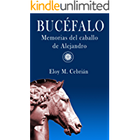 Bucéfalo, memorias del caballo de Alejandro (Spanish Edition)