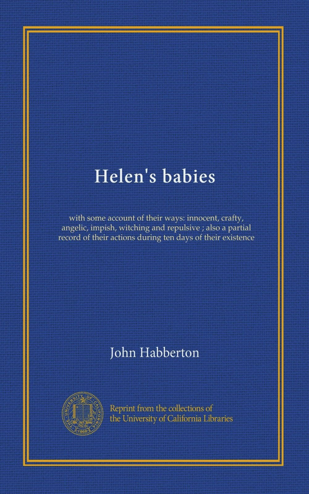 Helen's babies: with some account of their ways: innocent, crafty, angelic, impish, witching and repulsive ; also a partial record of their actions during ten days of their existence pdf epub